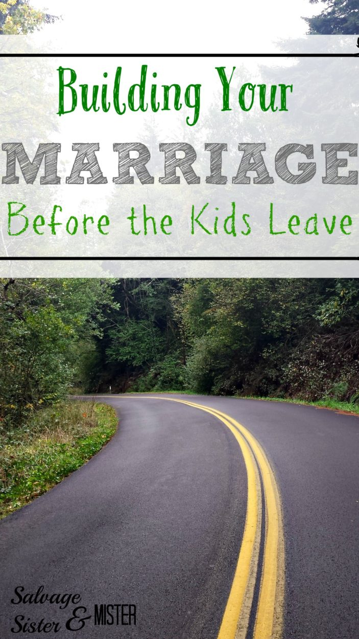 building your marriage before the empty nest.  Tips on building a life of JUST US while the kids are still home.  Couple Time!!