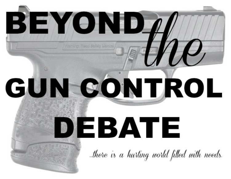 beyond the gun control debate there is a hurting world filled with needs. #serving #caring