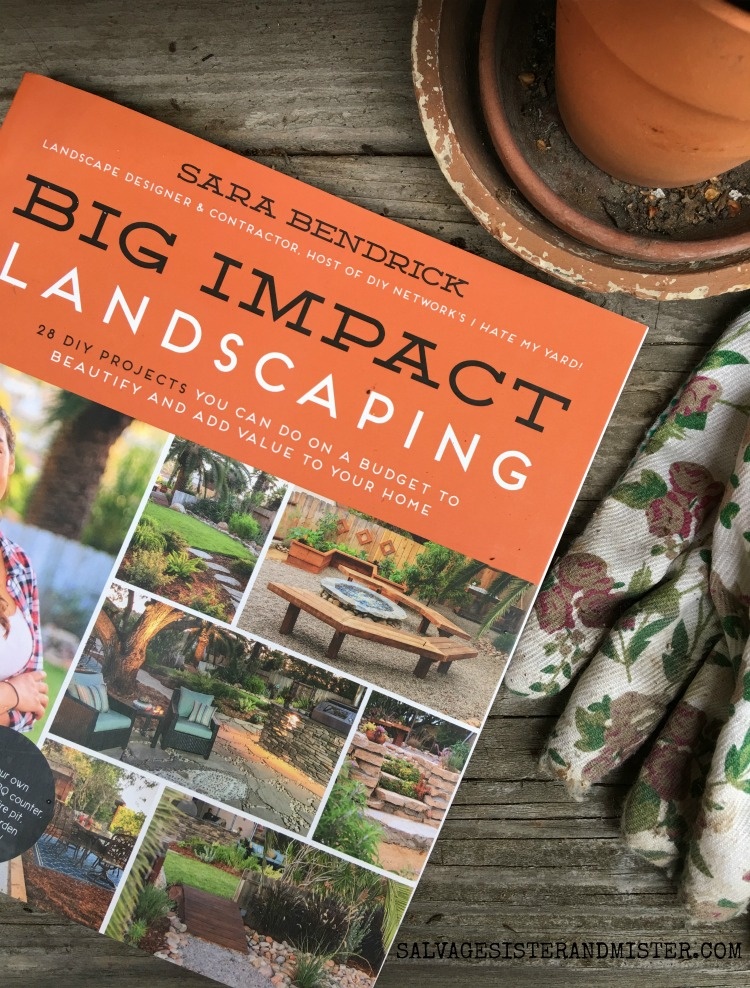 DIY BACKYARD LANDSCAPING - BOOK REVIEW BIG IMPACT LANDSCAPING BY SARA BENDRICK FOUND ON SALVAGESISTERANDMISTER.COM