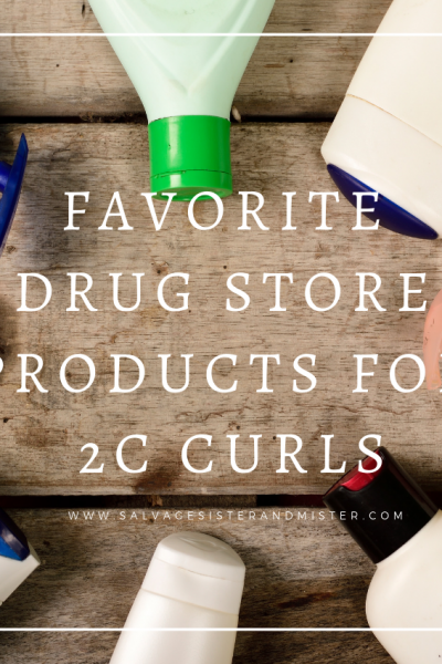 favorite drug store products for 2c curls on salvagesisterandmister.com