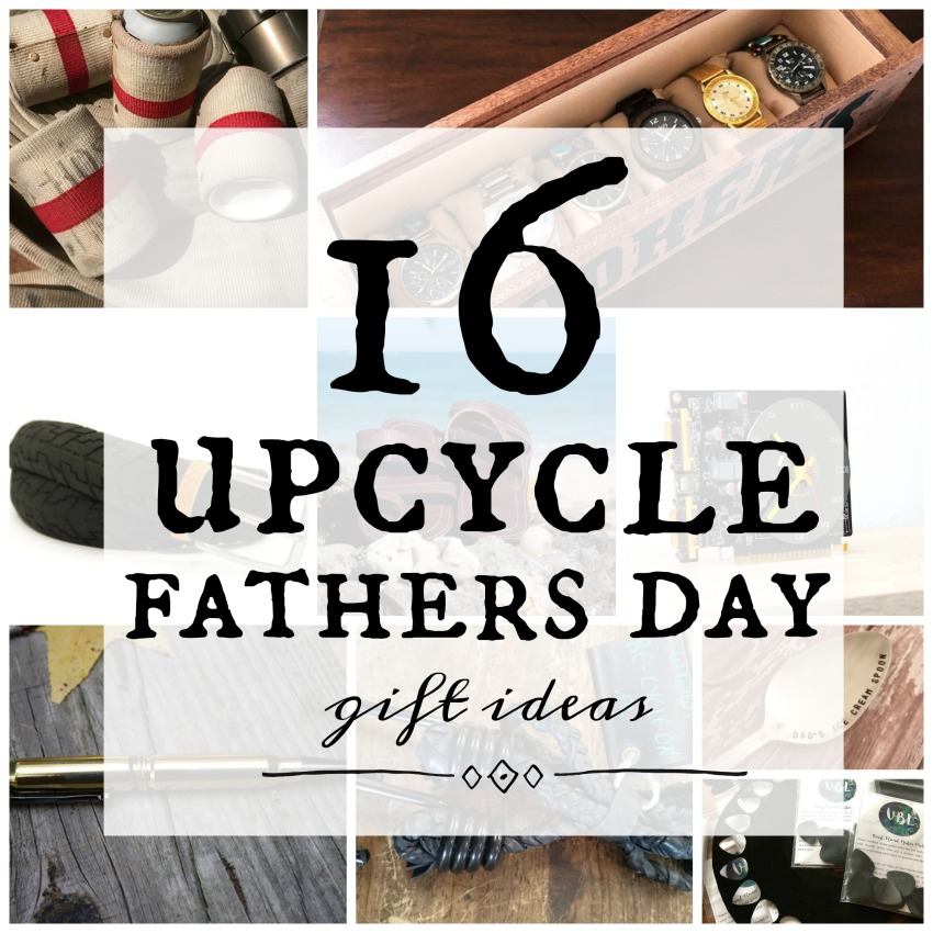 16 upcycle father's day gift ideas - unique gifts and they repurpose items no longer being used - waste less